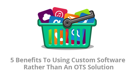 5 Benefits to Using Custom Software Rather Than a COTS Solution Blueberry Consultants